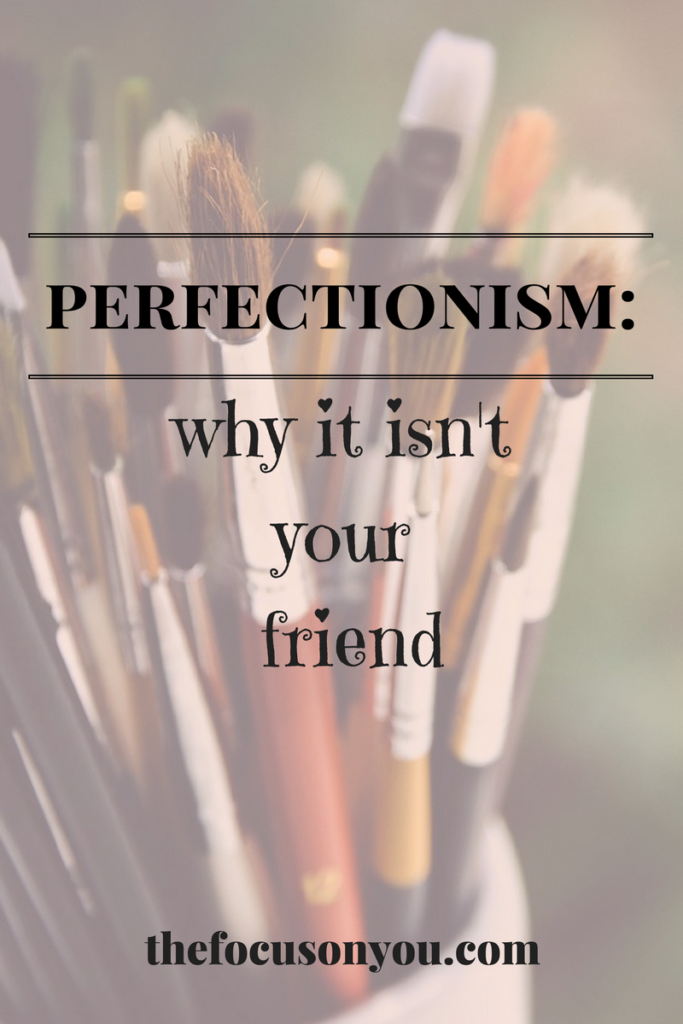 Perfectionism: Why It Isn't Your Friend