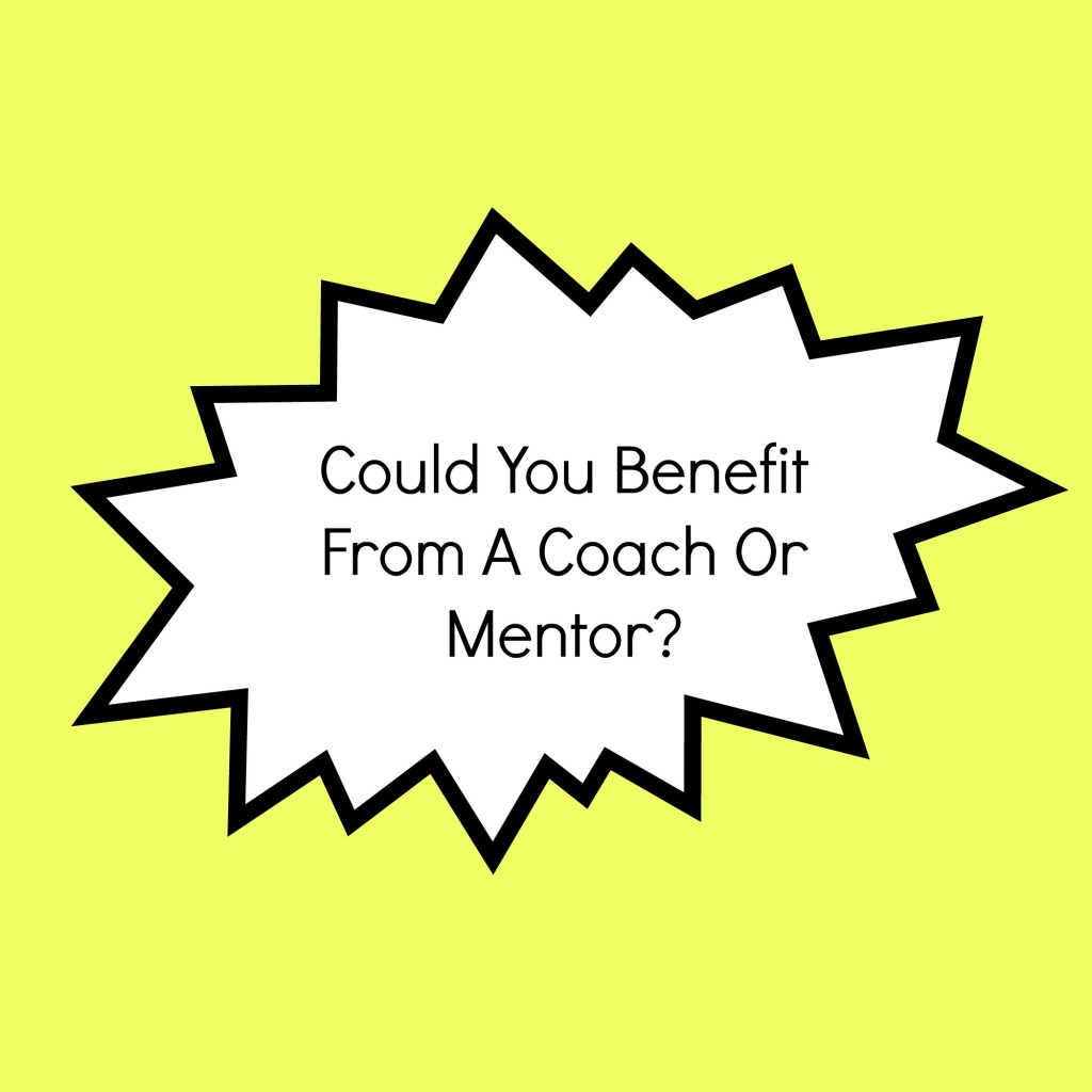 Could You Benefit From A Coach or Mentor?