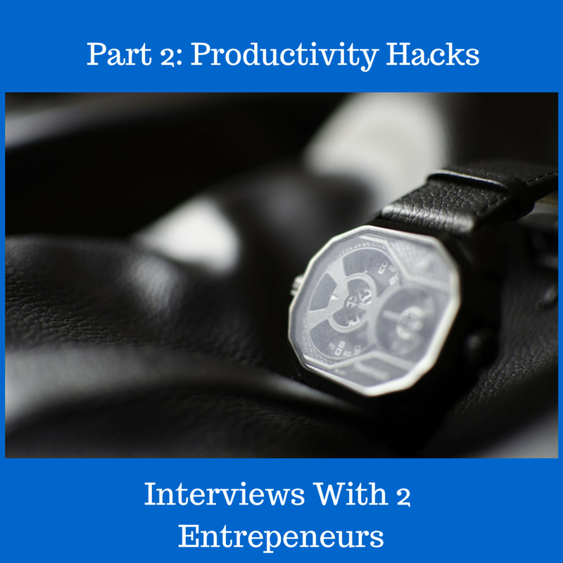 Part 2: Productivity Hacks from Successful Entrepeneurs