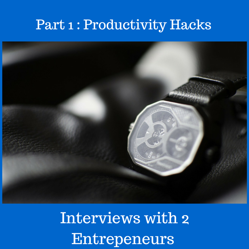 Part 1: Productivity Hacks from 2 Successful Entrepeneurs