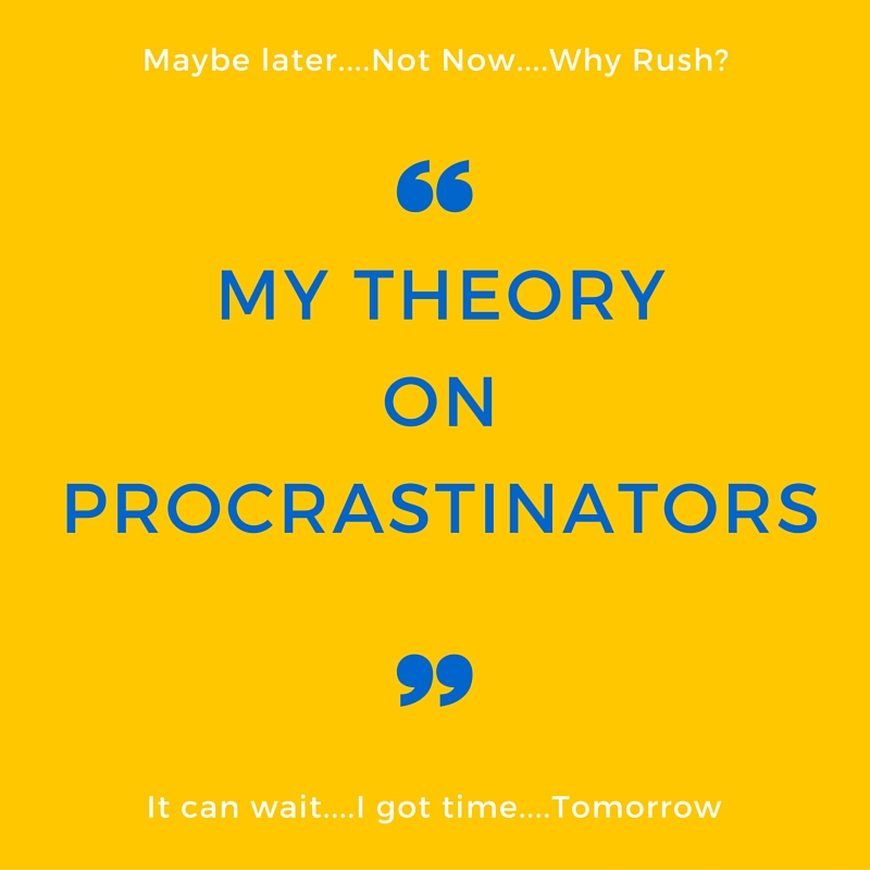 My Theory On Procrastinators: Is This You?