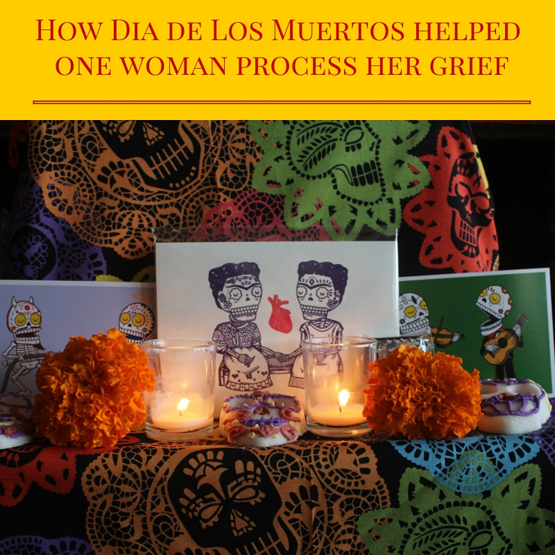 How Dia de Los Muertos Helped One Woman Process Her Grief