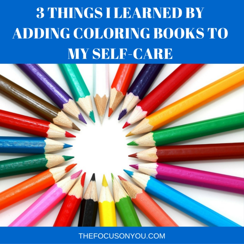 3 Things I Learned By Adding Coloring Books To My Self-Care