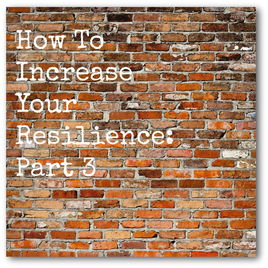 Part 3: How To Increase Your Resilience
