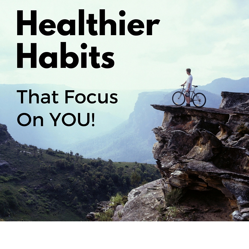 Healthier Habits That Focus On YOU