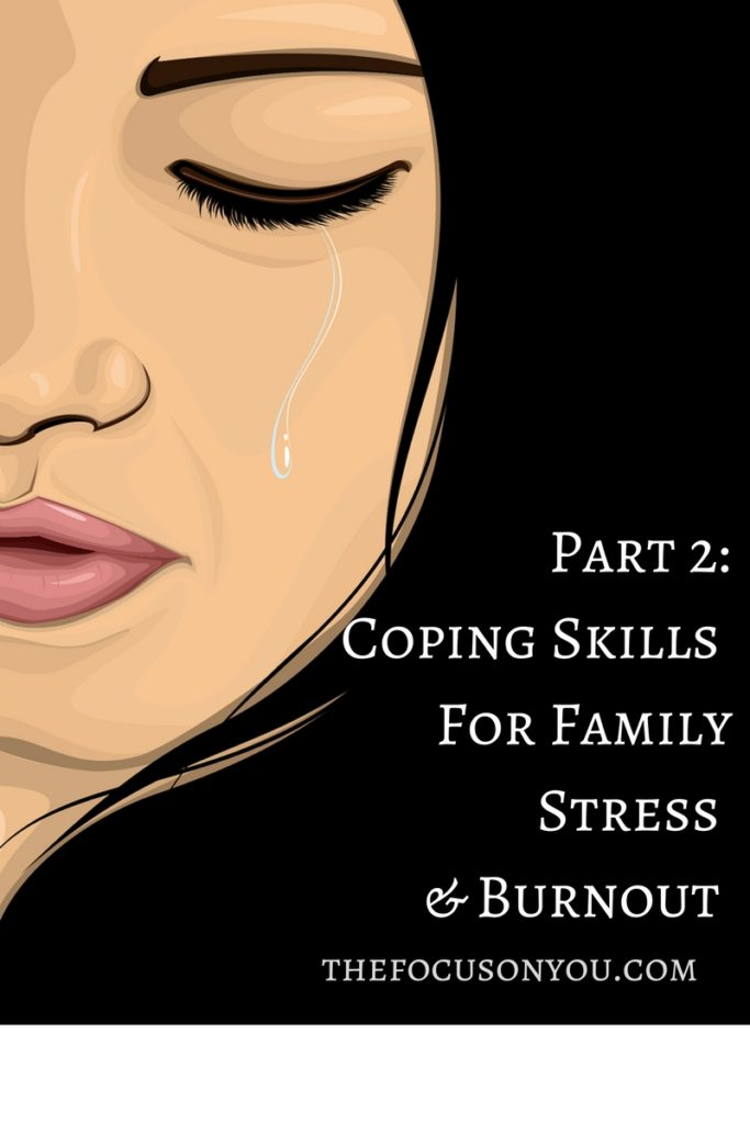 Part 2: Coping Skills For Family Stress & Burnout