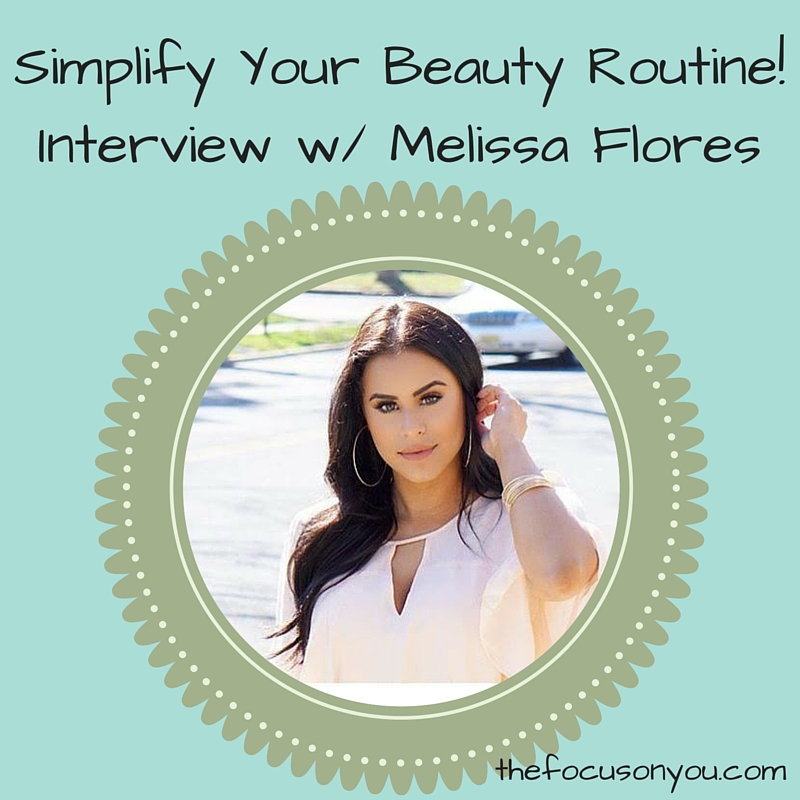 Simplify Your Beauty Routine! Interview w/ Melissa Flores!