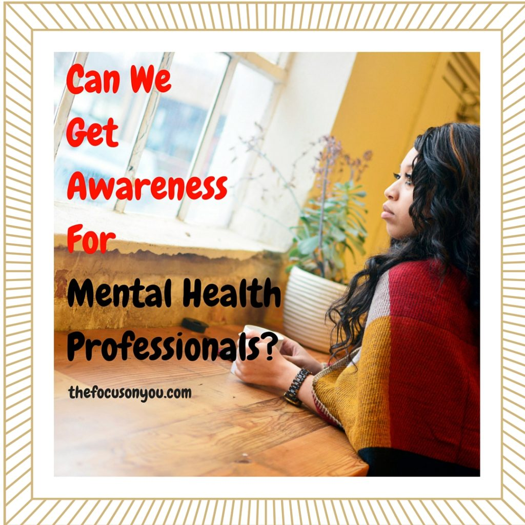 Can We Get Awareness For Mental Health Professionals?