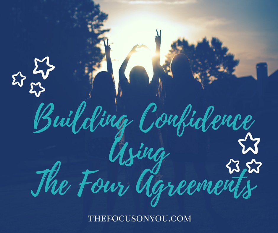 Building Confidence Using The Four Agreements