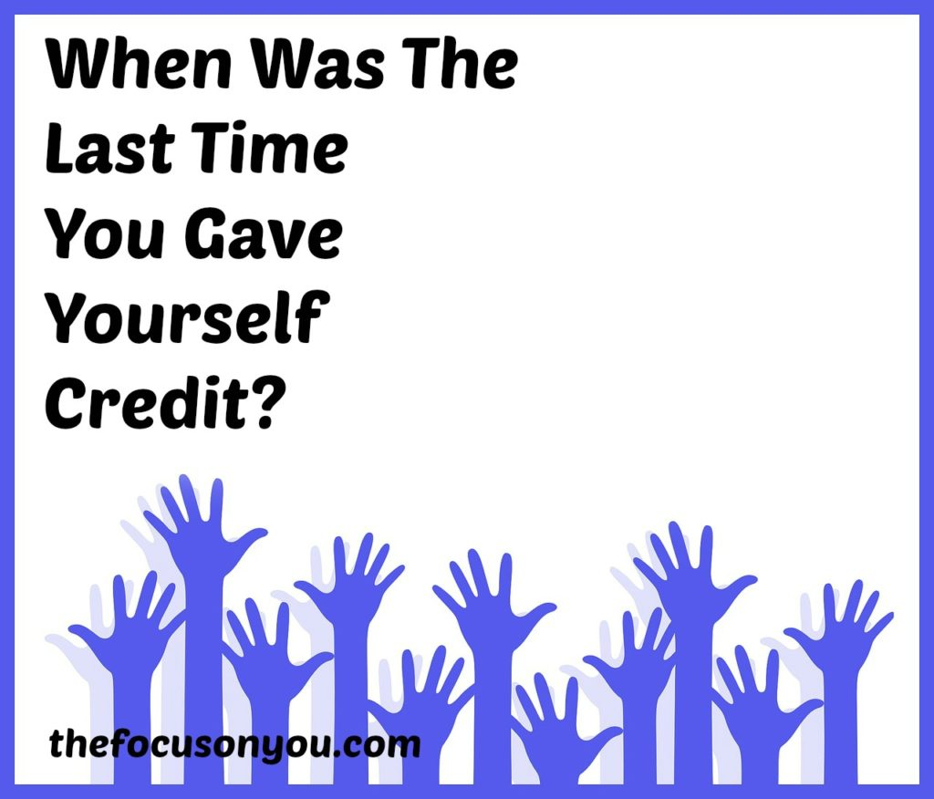 When Was The Last Time You Gave Yourself Credit?