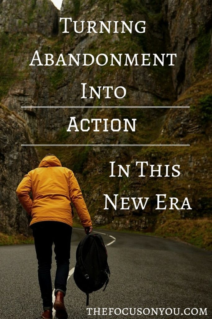 Turning Abandonment Into Action In This New Era