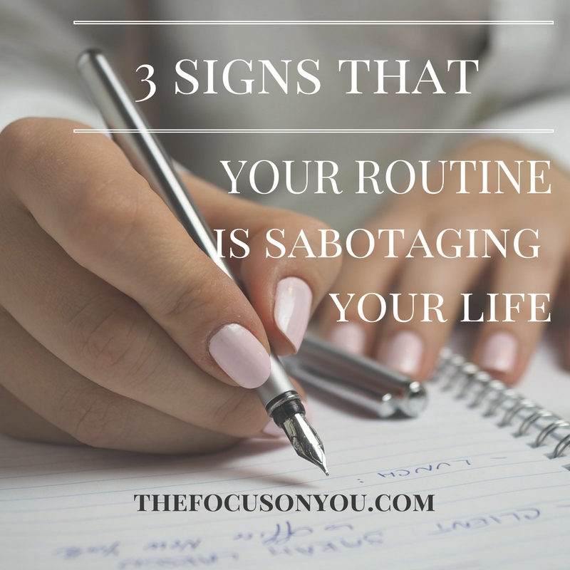 3 Signs That Your Routine Is Sabotaging Your Life