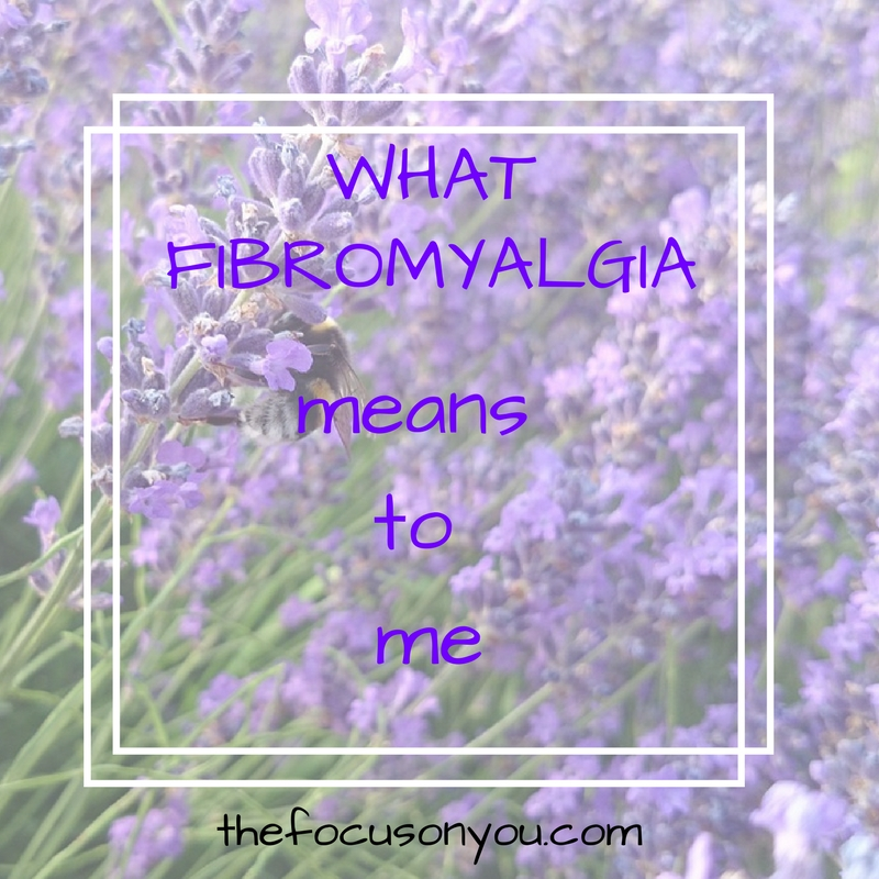 What Fibromyalgia Means To Me