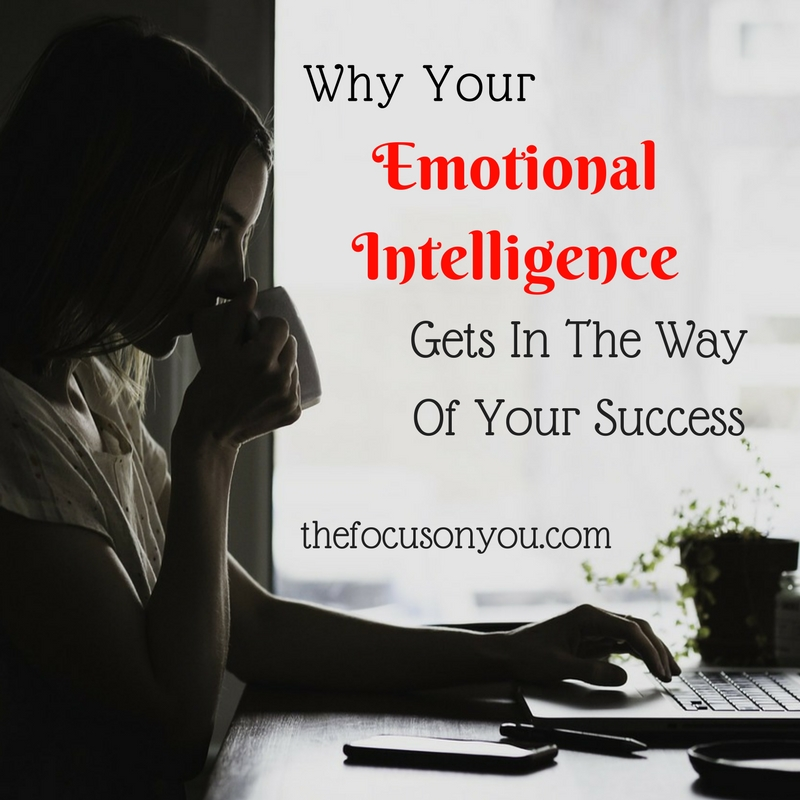 Why Your Emotional Intelligence Gets In The Way Of Your Success