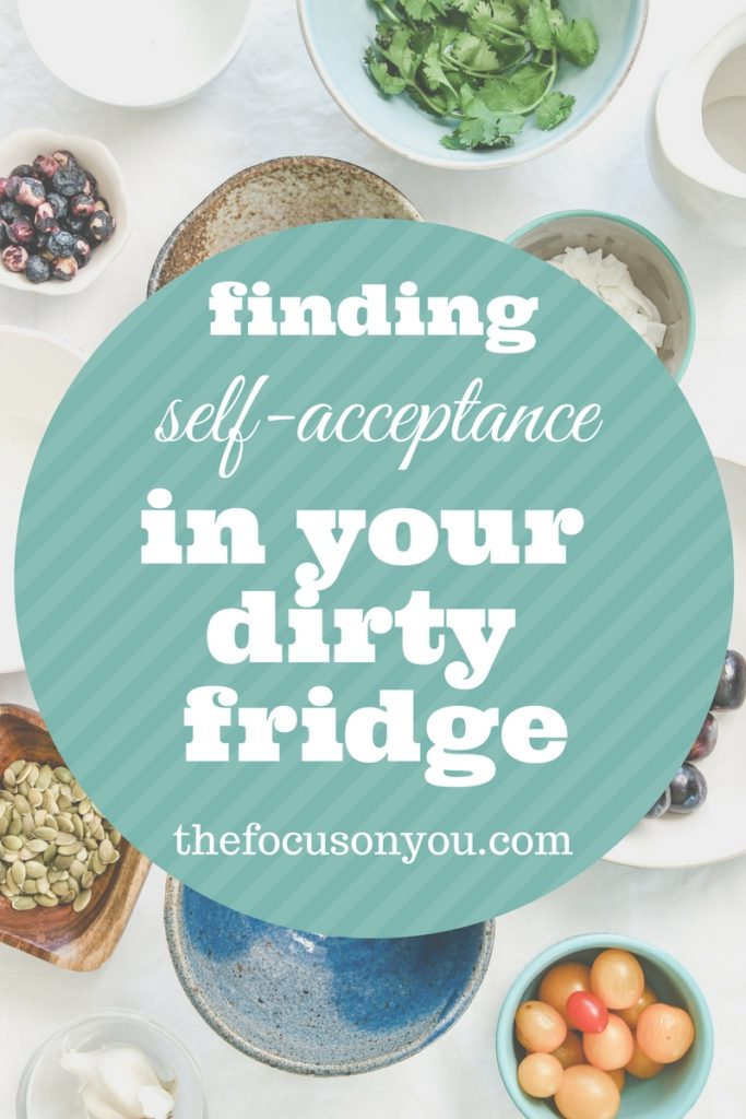 Finding Self-Acceptance In Your Dirty Fridge