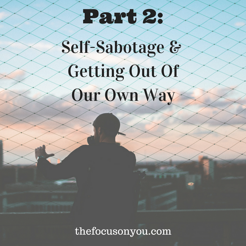 Part 2: Self-Sabotage & Getting Out Of Our Own Way